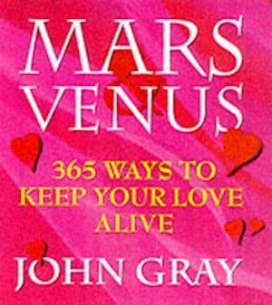Bog paperback Mars And Venus 365 Ways To Keep Your Love Alive af John Gray