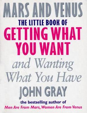 Bog paperback The Little Book Of Getting What You Want And Wanting What You Have af John Gray