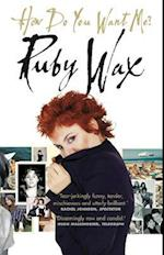 How Do You Want Me? af Ruby Wax