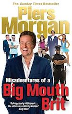 Misadventures of a Big Mouth Brit af Piers Morgan