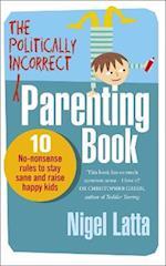 The Politically Incorrect Parenting Book af Nigel Latta