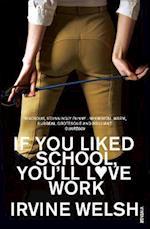 If You Liked School, You'll Love Work af Irvine Welsh