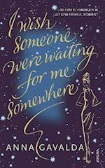 I Wish Someone Were Waiting for Me Somewhere af Anna Gavalda