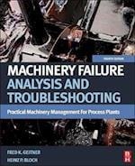 Machinery Failure Analysis and Troubleshooting (PRACTICAL MACHINERY MANAGEMENT FOR PROCESS PLANTS)
