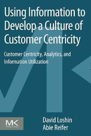 Bog, paperback Using Information to Develop a Culture of Customer Centricity af David Loshin