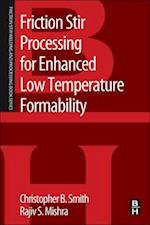 Friction Stir Processing for Enhanced Low Temperature Formability: A Volume in the Friction Stir Welding and Processing Book Series af Christopher B. Smith, Rajiv S. Mishra