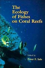 The Ecology of Fishes on Coral Reefs af Peter F. Sale