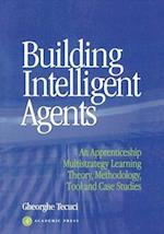 Building Intelligent Agents: An Apprenticeship, Multistrategy Learning Theory, Methodology, Tool and Case Studies
