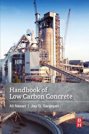 Handbook of Low Carbon Concrete af Ali Nazari, Jay G Sanjayan