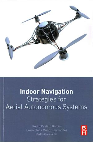 Bog, paperback Indoor Navigation Strategies for Aerial Autonomous Systems af Pedro Castillo Garcia