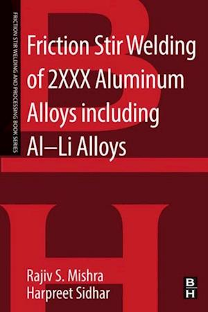 Friction Stir Welding of 2XXX Aluminum Alloys including Al-Li Alloys af Rajiv S. Mishra, Harpreet Sidhar