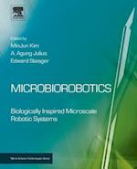 Microbiorobotics: Biologically Inspired Microscale Robotic Systems af Minjun Kim