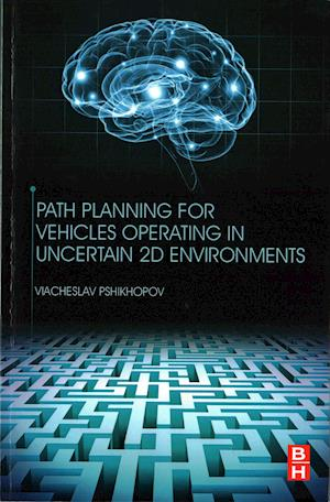Bog, paperback Path Planning for Vehicles Operating in Uncertain 2D Environments af Viacheslav Pshikhopov