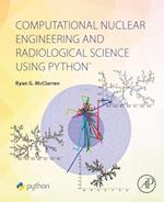 Computational Nuclear Engineering and Radiological Science Using Python