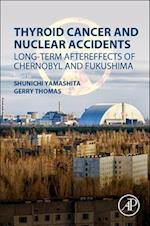 Thyroid Cancer and Nuclear Accidents: Long-Term Aftereffects of Chernobyl and Fukushima