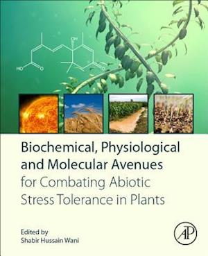 Biochemical, Physiological and Molecular Avenues for Combating Abiotic Stress in Plants