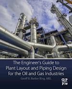 Engineer's Guide to Plant Layout and Piping Design for the Oil and Gas Industries