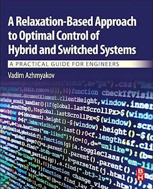 A Relaxation-Based Approach to Optimal Control of Hybrid and Switched Systems: A Practical Guide for Engineers