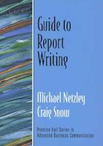 Guide to Report Writing (Guide to Business Communication Series) (Testprep Curriculum Activities Library)