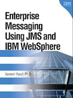 Enterprise Messaging Using Jms and IBM Websphere (IBM Press Book)