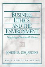 Business, Ethics, and the Environment (Basic Ethics in Action)