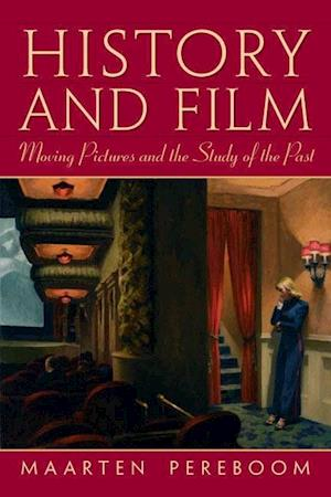 Bog, hæftet History and Film : Moving Pictures and the Study of the Past af Maarten Pereboom