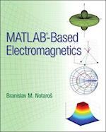 MATLAB-Based Electromagnetics af Branislav M. Notaros