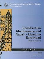Construction, Maintenance and Repair - Live-Line Bare-Hand Trainee Guide, Module 81301-12