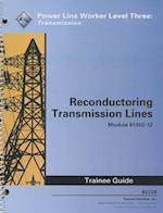 Reconductoring Transmission Lines Trainee Guide, Module 81302-12