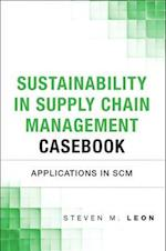 Sustainability in Supply Chain Management Casebook (Operations Management)