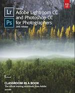Adobe Lightroom CC and Photoshop CC for Photographers (Classroom in a book)