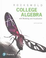 College Algebra with Modeling & Visualization Plus Mymathlab with Etext -- Access Card Package
