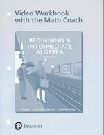 Beginning and Intermediate Algebra Video Workbook With the Math Coach (Mymathlab)