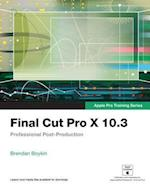 Final Cut Pro X 10.3 - Apple Pro Training Series (Apple Pro Training)
