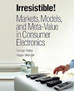 Irresistible! Markets, Models, and Meta-Value in Consumer Electronics (Paperback) (IBM Press)