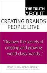 The Truth about Creating Brands People Love (Truth About)