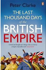 The Last Thousand Days of the British Empire af Peter Clarke