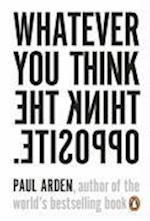 Whatever You Think, Think the Opposite af Paul Arden