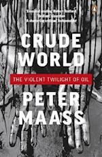 Crude World: The Violent Twilight of Oil af Peter Maass