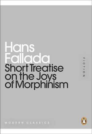 Short Treatise on the Joys of Morphinism af Hans Fallada