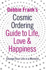 Debbie Frank's Cosmic Ordering Guide to Life, Love and Happiness