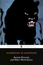 Ancient Sorceries and Other Weird Stories af S T Joshi, Algernon Blackwood