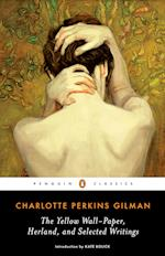The Yellow Wall-Paper, Herland, and Selected Writings af Denise D Knight, Charlotte Perkins Gilman
