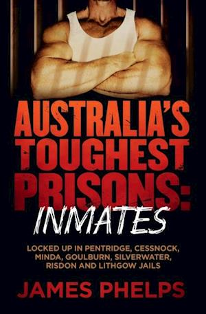 Australia's Toughest Prisons: Inmates af James Phelps