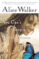 You Can't Keep a Good Woman Down af Alice Walker