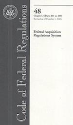 Code of Federal Regulations, Title 48, Federal Acquisition Regulations System, Chap. 2 (PT. 201-299), Revised as of October 1, 2005
