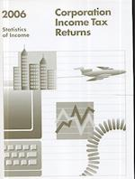 Corporation Income Tax Returns, 2006, Statistics of Income (Statistics of Income Corporate Income Tax Returns)
