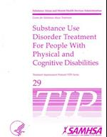 Substance Use Disorder Treatment for People with Physical and Cognitive Disabilities (Treatment Improvement Protocol Tip)