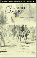 The the Overland Campaign, May 4 -June 15, 1864 (U s Army Campaigns of the Civil War)