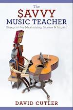 Savvy Music Teacher: Blueprint for Maximizing Income & Impact
